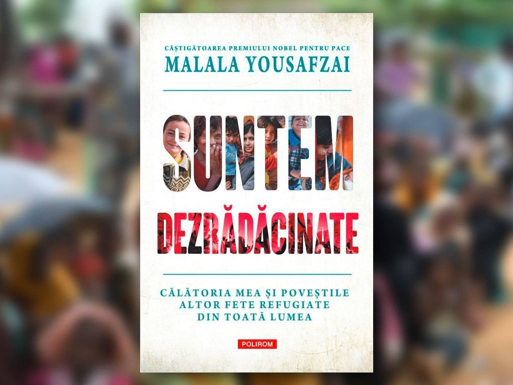 Malala Yousafzai - Suntem dezrădăcinate, sau despre adevărata valoare a păcii în lume