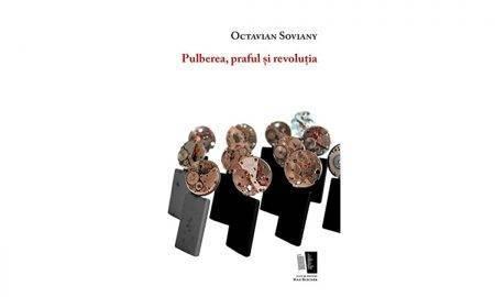 Octavian Soviany, Pulberea, praful și revoluția