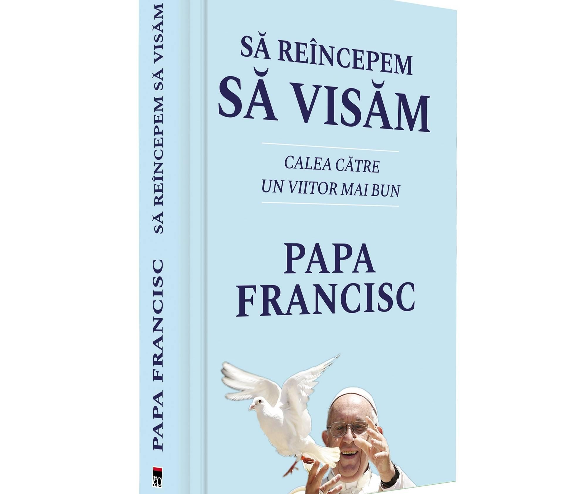 """""""Să reîncepem să visăm: calea către un viitor mai bun"""", de Papa Francisc"""