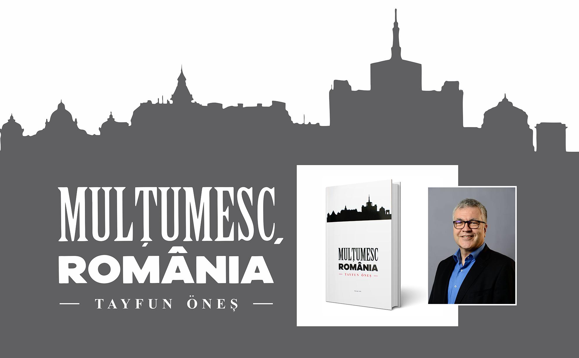 """""""România înseamnă mult mai mult decât Dracula, Ceaușescu sau Hagi"""" – Tayfun Öneş, autorul volumului """"Mulțumesc, România"""""""